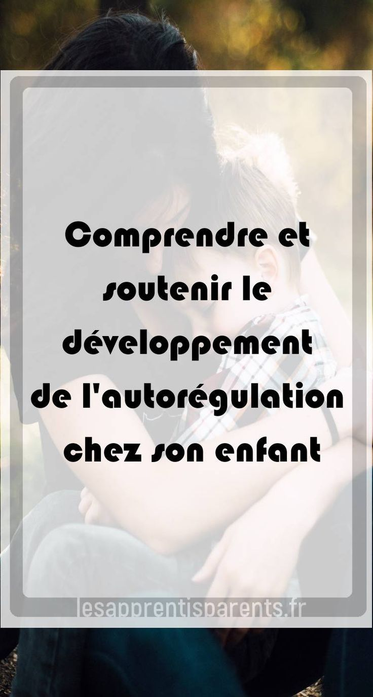 Understand and support the development of self-regulation in your child