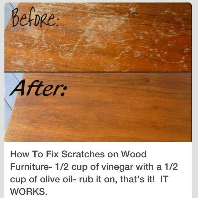Fix scratches on wood with half cup vinegar half cup olive oil
