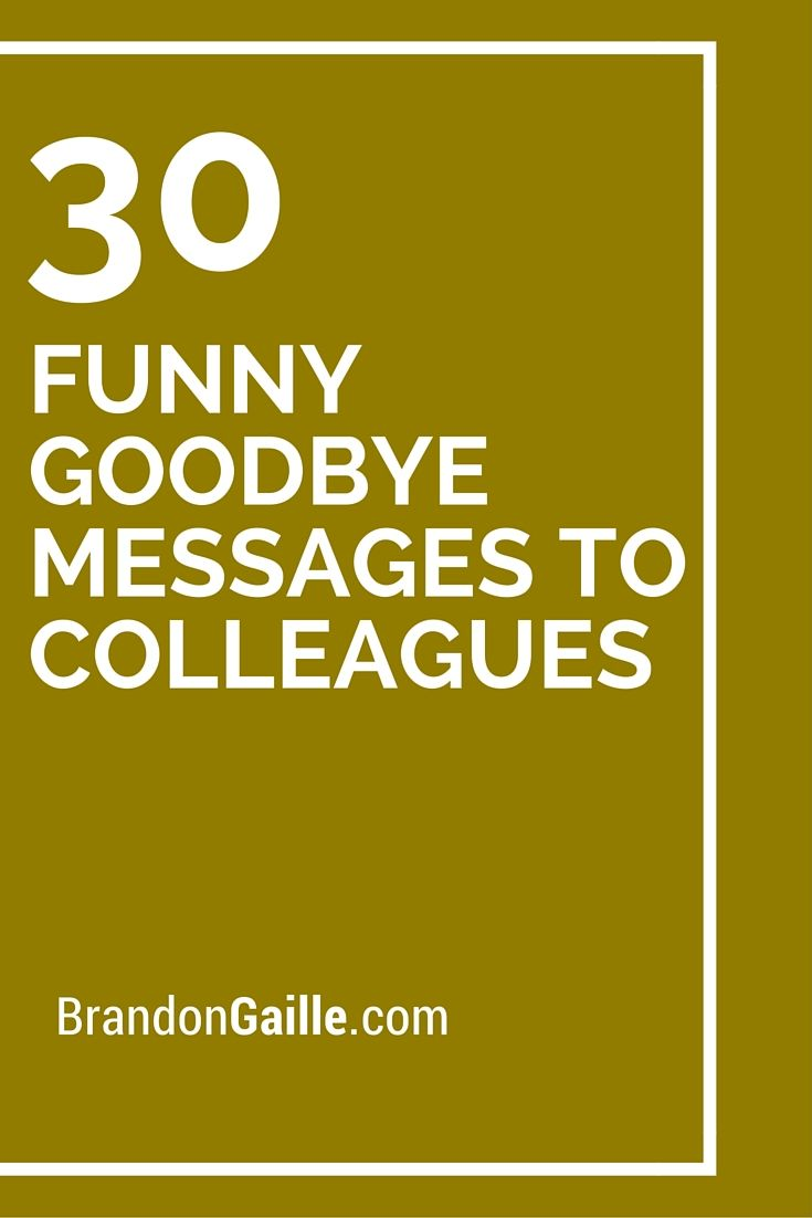 Goodbye farewell quotes - 30 Funny Goodbye Messages To Colleagues