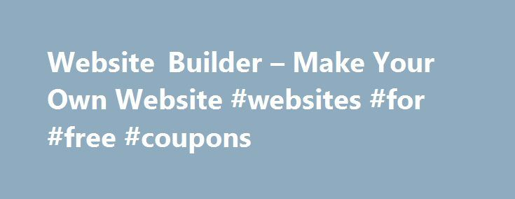 Website Builder – Make Your Own Website #websites #for #free #coupons http://coupons.remmont.com/website-builder-make-your-own-website-websites-for-free-coupons/  #websites with coupons # Only one promo code can be used per order. Savings will be reflected in your shopping cart. Discounts cannot be applied to shipping and processing, taxes, design services, previous purchases or products on the Vistaprint Promotional Products site, unless otherwise specified. Discount prices on digital…