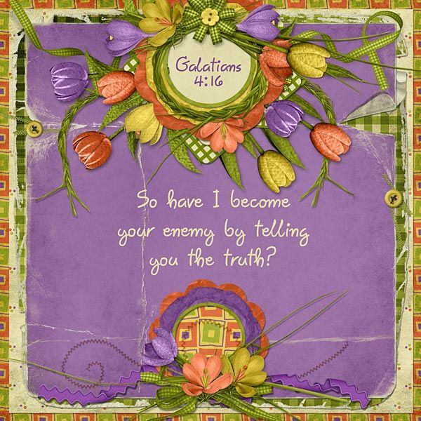 So have I become your enemy by telling you the truth?  Galatians 4:16  kit: Dutch Meadow by Kristmess Designs