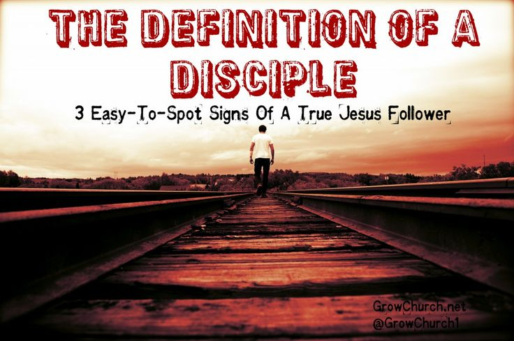 The Definition of a Disciple: 3 Easy-To-Spot Signs Of A True Jesus Follower http://growchurch.net/the-definition-of-a-disciple
