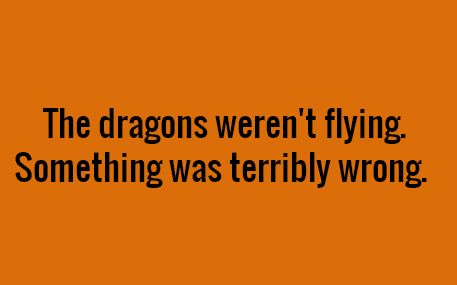 The dragons weren't flying. Something was terribly wrong.