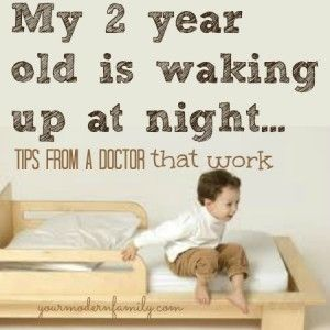 My 2 year old is still waking up at night – advice from a Pediatrician. Going to try this & see :)