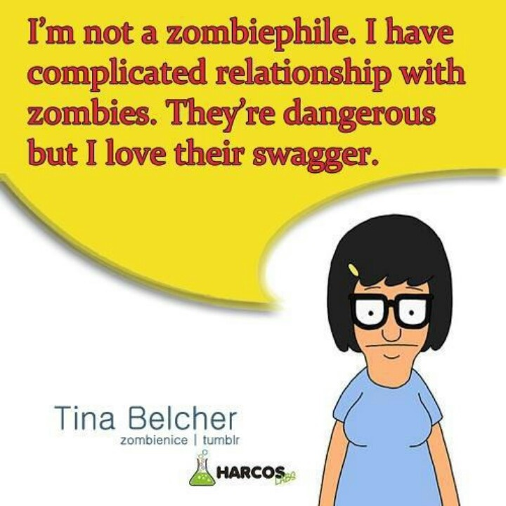 Zombiephile. I love Bob's Burgers. Tina's zombie obsessed ...