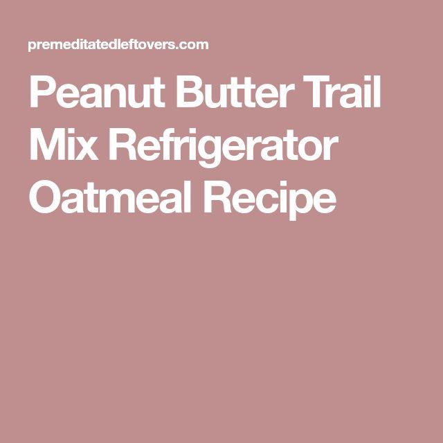 Peanut Butter Trail Mix Refrigerator Oatmeal Recipe