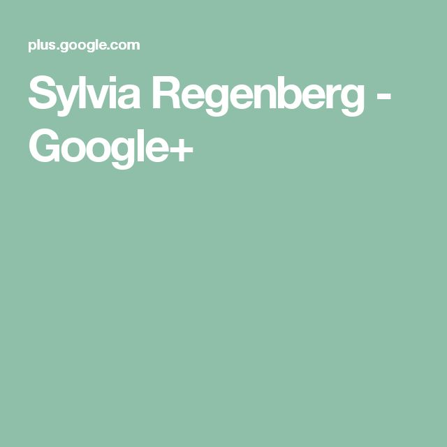Sylvia Regenberg - Google+