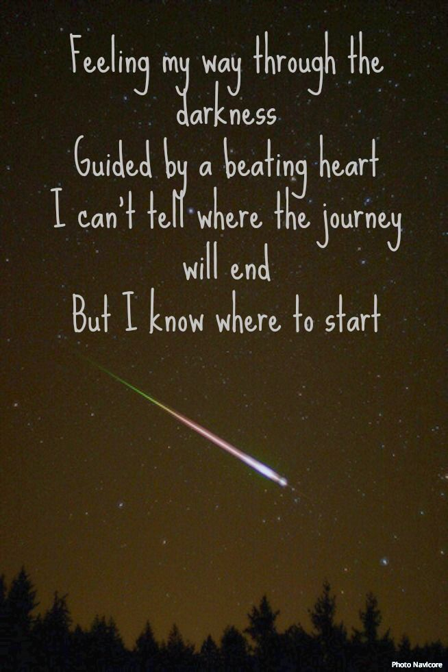 """""""Feeling my way through the darkness, guided by a beating heart. I can't tell where the journey will end, but I know where to start."""" Avicii-Wake Me Up Lyrics  #lyrics #Avicii"""