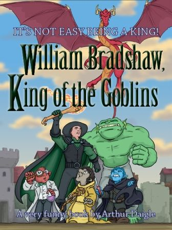 William Bradshaw, King of the Goblins by Arthur Daigle: