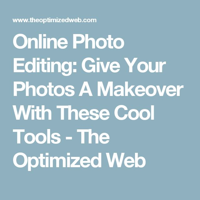 Online Photo Editing: Give Your Photos A Makeover With These Cool Tools - The Optimized Web