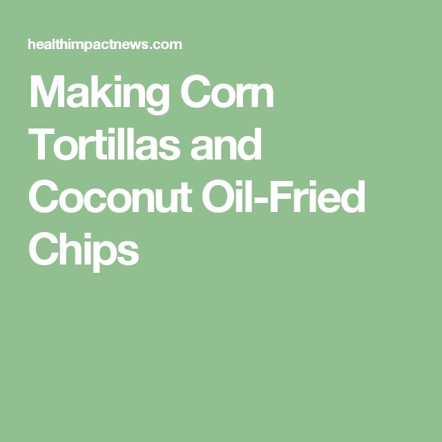 Making Corn Tortillas and Coconut Oil-Fried Chips