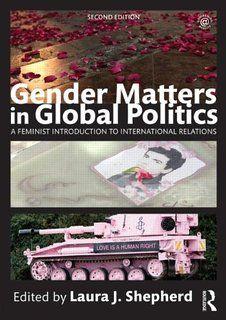 Gender matters in global politics : a feminist introduction to international relations by Laura J. Shepherd. Classmark: JZ1253.2 .G46 2015
