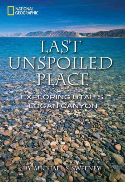 Americans have always been passionately bound to the land: It has shaped our history, our ideas, and our art. In Last Unspoiled Place, the magnificent confines of Logan Canyon, Utah, prove the perfect
