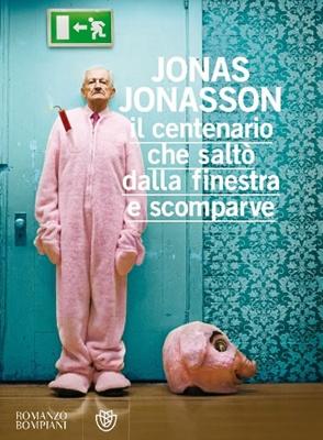 Il centenario che saltò dalla finistra e scomparve - Jonas Jonasson