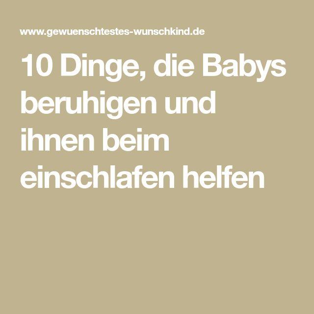 10 Dinge, die Babys beruhigen und ihnen beim einschlafen ...