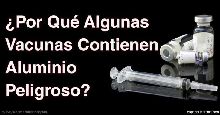 Las vacunas que contienen aluminio pueden poseer un riesgo de salud muy significativo—especialmente en los niños. Descubra por qué es peligroso para su salud el aluminio en la vacunas. http://articulos.mercola.com/sitios/articulos/archivo/2016/04/03/efectos-a-la-salud-del-aluminio.aspx