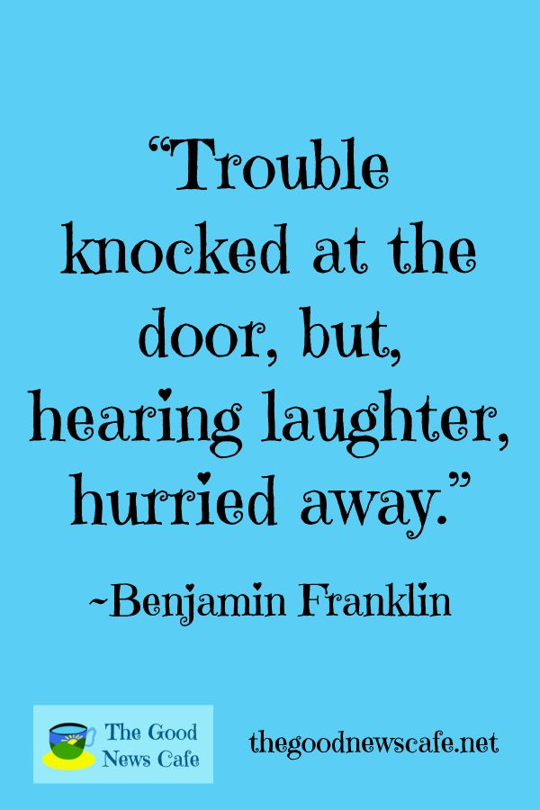 I Love This Benfranklin Valueofhumor Laughter Trouble Lifequotes Lifewisdom Wordstoliveby Famousquotes Self Improvement Positive Words Funny Quotes