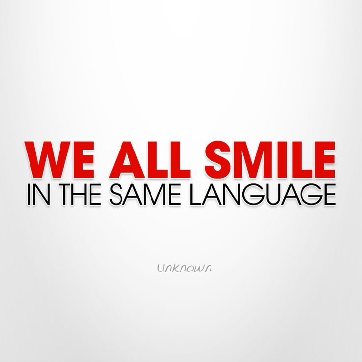We all smile in the same language.  I've said this for years while training people to go w/me to the mission field.   Not endorsing the co. - just the phrase.
