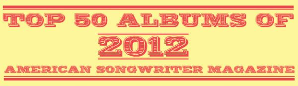 American Songwriter's Top 50 Albums Of 2012 #bestalbums2012