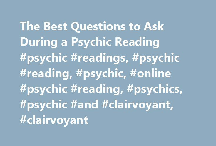 The Best Questions to Ask During a Psychic Reading #psychic #readings, #psychic #reading, #psychic, #online #psychic #reading, #psychics, #psychic #and #clairvoyant, #clairvoyant http://san-francisco.nef2.com/the-best-questions-to-ask-during-a-psychic-reading-psychic-readings-psychic-reading-psychic-online-psychic-reading-psychics-psychic-and-clairvoyant-clairvoyant/  # Home Psychic Blog The Best Questions to Ask During a Psychic Reading The Best Questions to Ask During a Psychic Reading If…