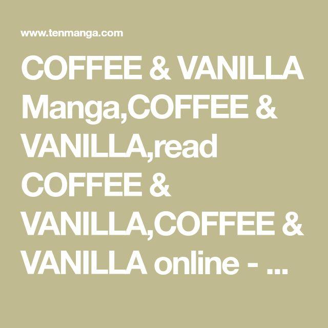 COFFEE & VANILLA Manga,COFFEE & VANILLA,read COFFEE & VANILLA,COFFEE & VANILLA online - Read Free Manga Online at Ten Manga