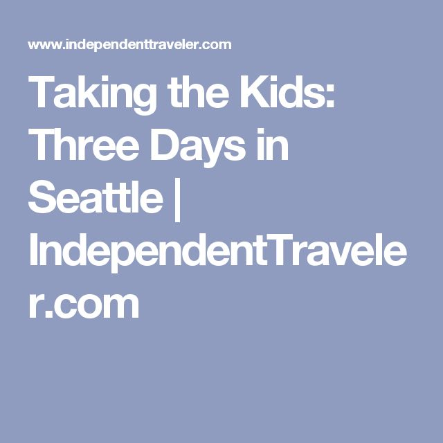 Taking the Kids: Three Days in Seattle | IndependentTraveler.com