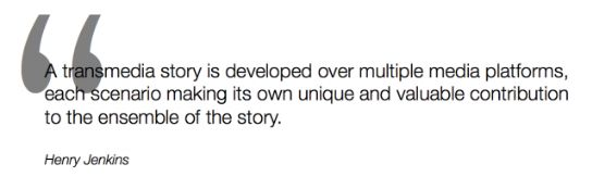 A very good quote to summarise Transmedia.