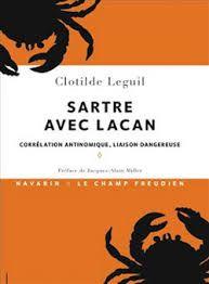 Sartre avec Lacan : corrélation antinomique, liaison dangereuse / Clotilde Leguil ; préface de Jacques-Alain Miller. Paris : Navarin - Le Champ freudien, cop. 2012