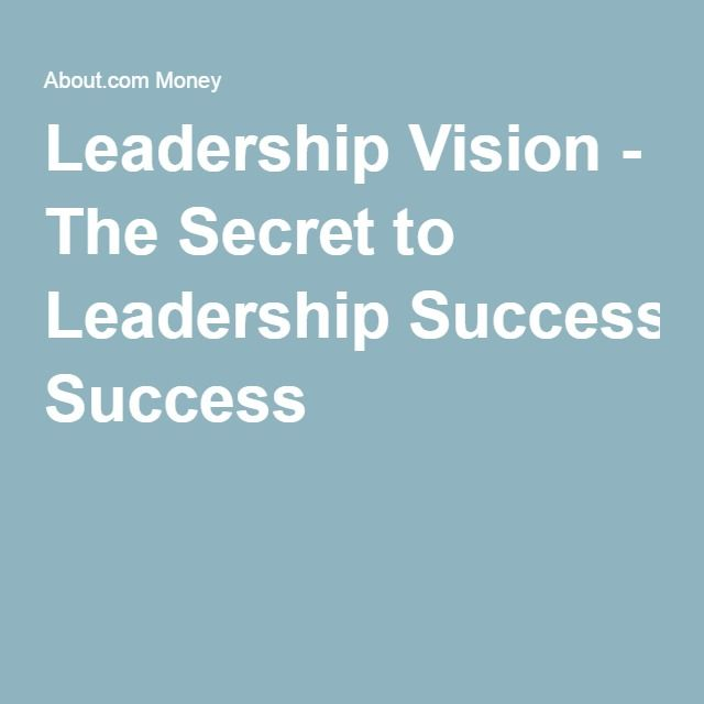 Leadership Vision - The Secret to Leadership Success