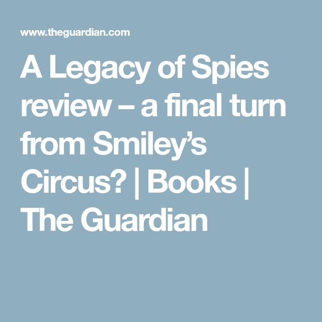 A Legacy of Spies review – a final turn from Smiley's Circus? | Books | The Guardian
