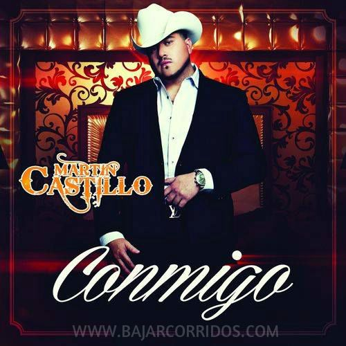 Martin Castillo - Conmigo (2014) (Promo Nuevo Disco Oficial) - Bajar Corridos | Descargar Corridos