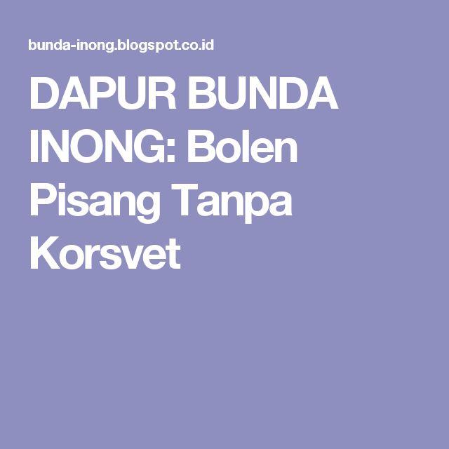 DAPUR BUNDA INONG: Bolen Pisang Tanpa Korsvet