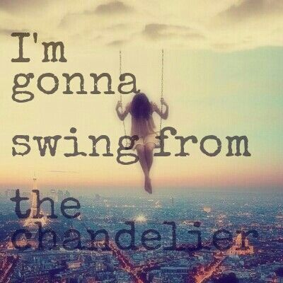 I'm gonna swing from the chandelier I'm gonna live like tomorrow doesn't exist #Sia #chandelier