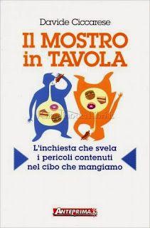 Il Mostro in Tavola - Davide Ciccarese. L'inchiesta che svela i pericoli contenuti nel cibo che mangiamo...