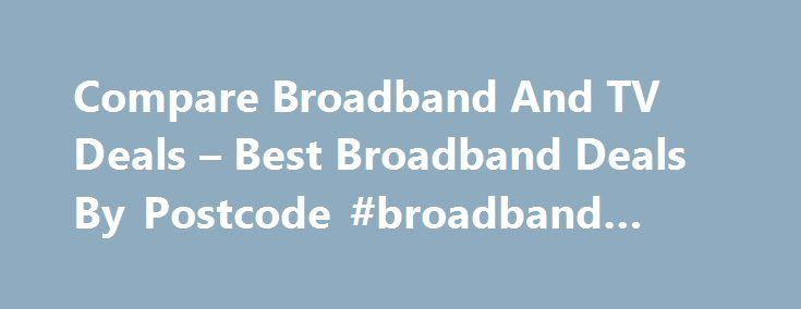 Compare Broadband And TV Deals – Best Broadband Deals By Postcode #broadband #phone http://broadband.remmont.com/compare-broadband-and-tv-deals-best-broadband-deals-by-postcode-broadband-phone/  #compare broadband deals postcode # Speed (up to): 17Mb ,Download limit: Unlimited, 22.95 per month,1st year cost 300.40 ,Contract period: 18 months TalkTalk Fast Broadband + FREE Mobile SIM With 500MB Data + TalkTalk TV With TalkTalk TV Box, 75+ Freeview Channels With Pause & Rewind Live TV, 30 Day…