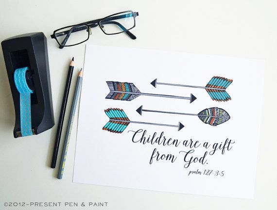 Children are a gift from God. Based on Psalm 127.3-5 Choose the number of arrows you would like for your print! Original Artwork by Lindsay Freitas