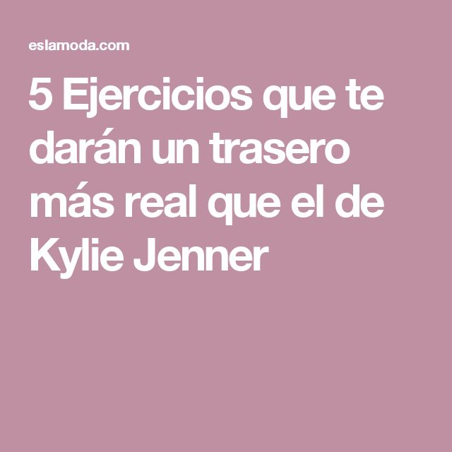 5 Ejercicios que te darán un trasero más real que el de Kylie Jenner