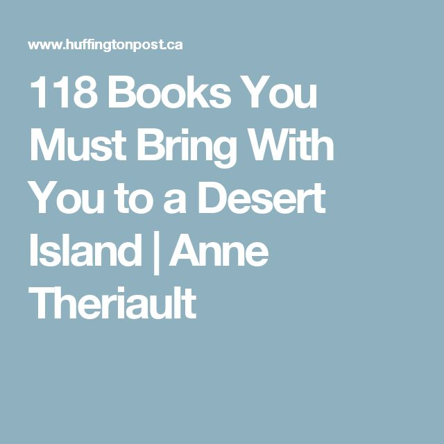 118 Books You Must Bring With You to a Desert Island|Anne Theriault