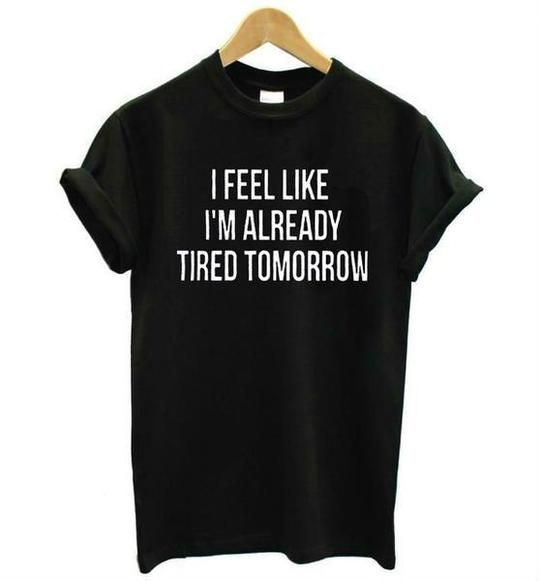 I Feel Like I'm Already Tired Tomorrow – Women's Tee