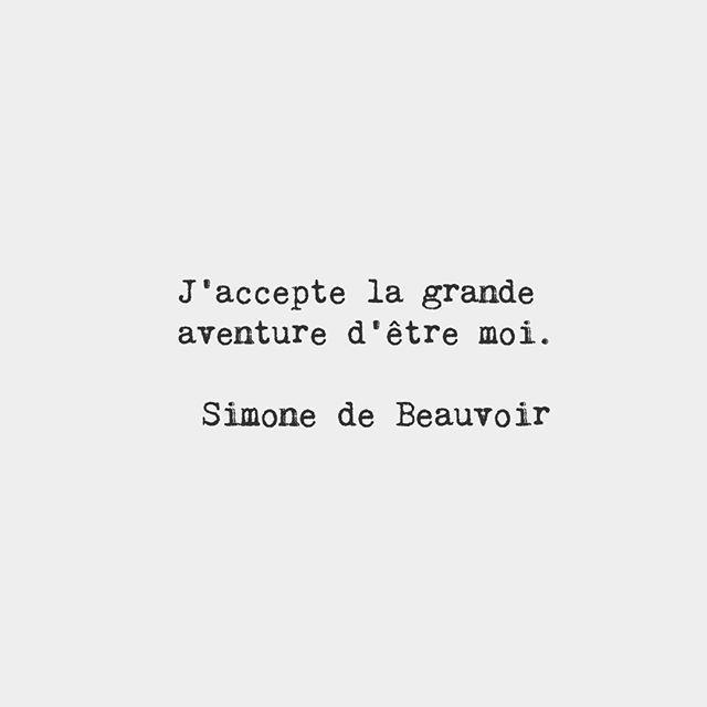 I accept the great adventure of being me. — Simone de Beauvoir   J'accepte la grande aventure d'etre moi.