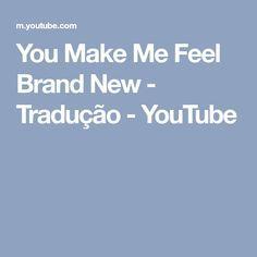 You Make Me Feel Brand New - Tradução - YouTube