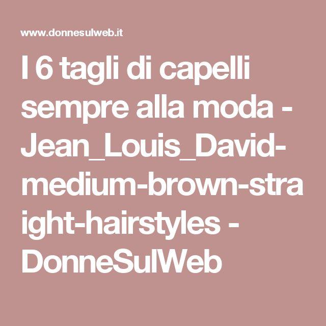 I 6 tagli di capelli sempre alla moda - Jean_Louis_David-medium-brown-straight-hairstyles - DonneSulWeb