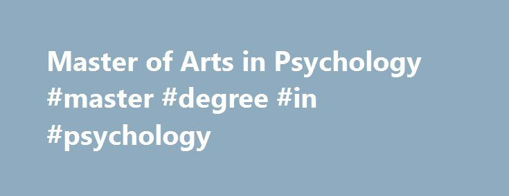 Master of Arts in Psychology #master #degree #in #psychology http://long-beach.remmont.com/master-of-arts-in-psychology-master-degree-in-psychology/  # MA | Master of Arts in Psychology Learn More About Our MA in Psychology Degree Program CalSouthern's MA in Psychology: A Closer Look CalSouthern's Master of Arts in Psychology (MA) is a degree program designed for those interested in pursuing a career in marriage and family therapy or as a licensed clinical counselor. If you're drawn to…