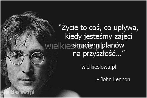 Życie to coś, co upływa... #Lennon-John,  #Przyszłość, #Życie
