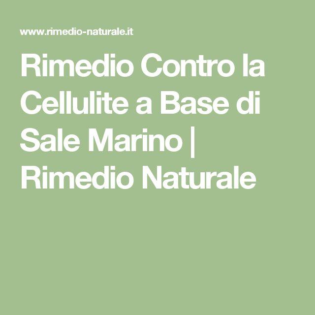 Rimedio Contro la Cellulite a Base di Sale Marino | Rimedio Naturale