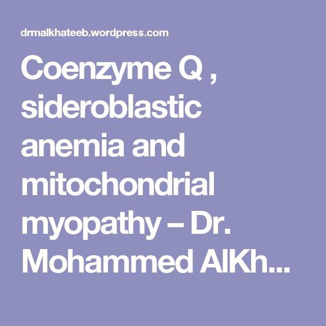 Coenzyme Q , sideroblastic anemia and mitochondrial myopathy – Dr. Mohammed AlKhateeb – Dr Mohammed AlKhateeb's Medical Blog