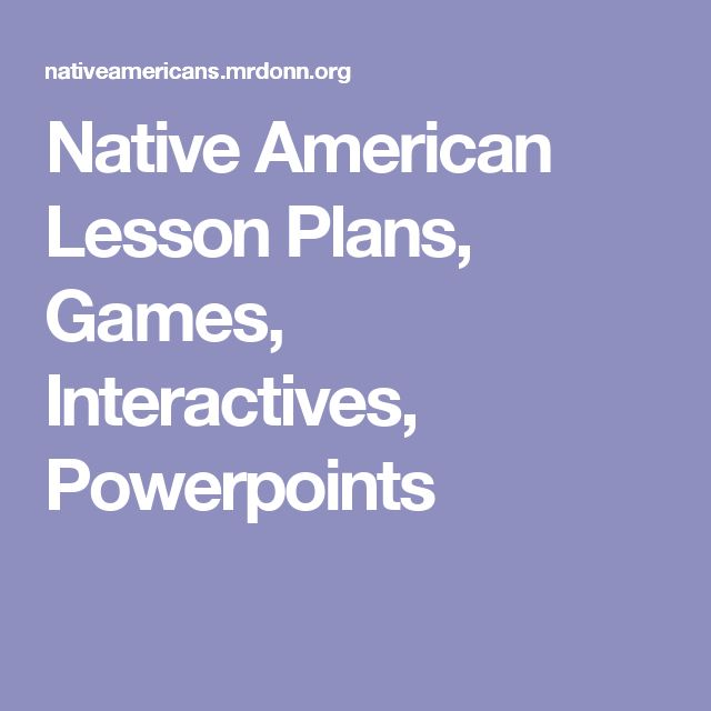 Native American Lesson Plans, Games, Interactives, Powerpoints