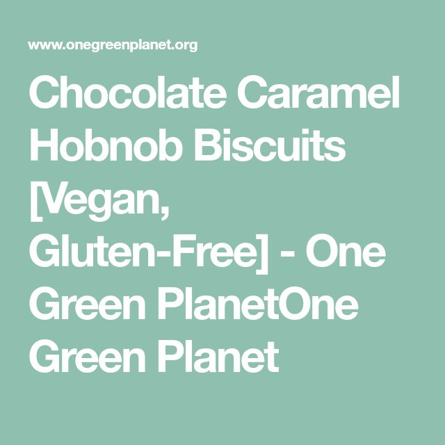 Chocolate Caramel Hobnob Biscuits [Vegan, Gluten-Free] - One Green PlanetOne Green Planet