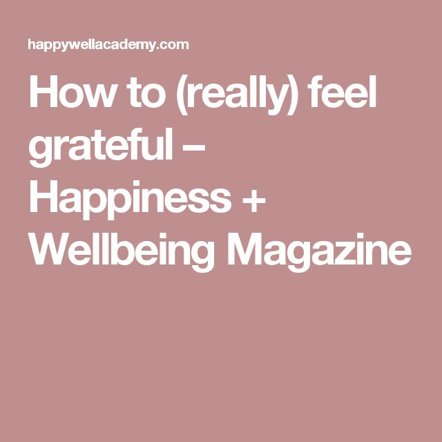 How to (really) feel grateful – Happiness + Wellbeing Magazine