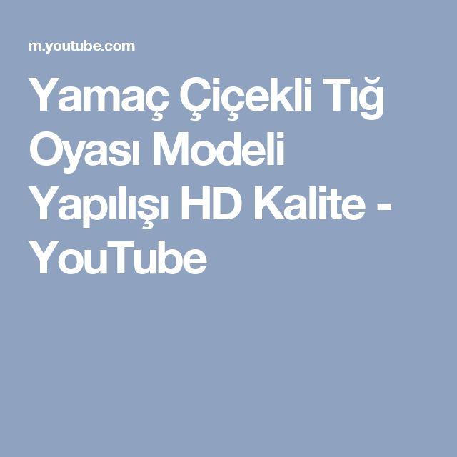 Yamaç Çiçekli Tığ Oyası Modeli Yapılışı HD Kalite - YouTube